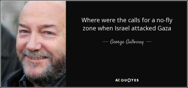 quote-where-were-the-calls-for-a-no-fly-zone-when-israel-attacked-gaza-george-galloway-89-1-0182
